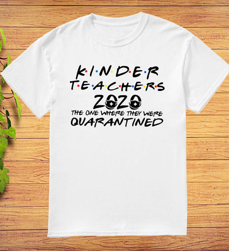 Kinder Teacher 2020 the One Where They Were Quarantined T-Shirt