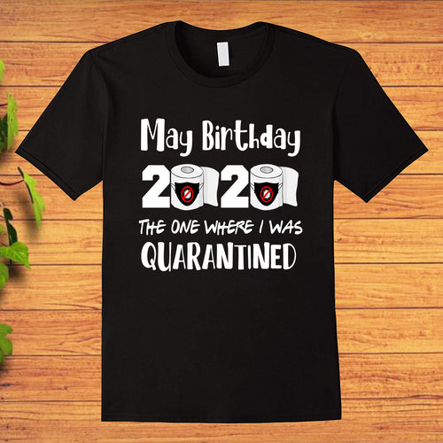 May Birthday 2020 The One Where I Was Quarantined Funny T-Shirt