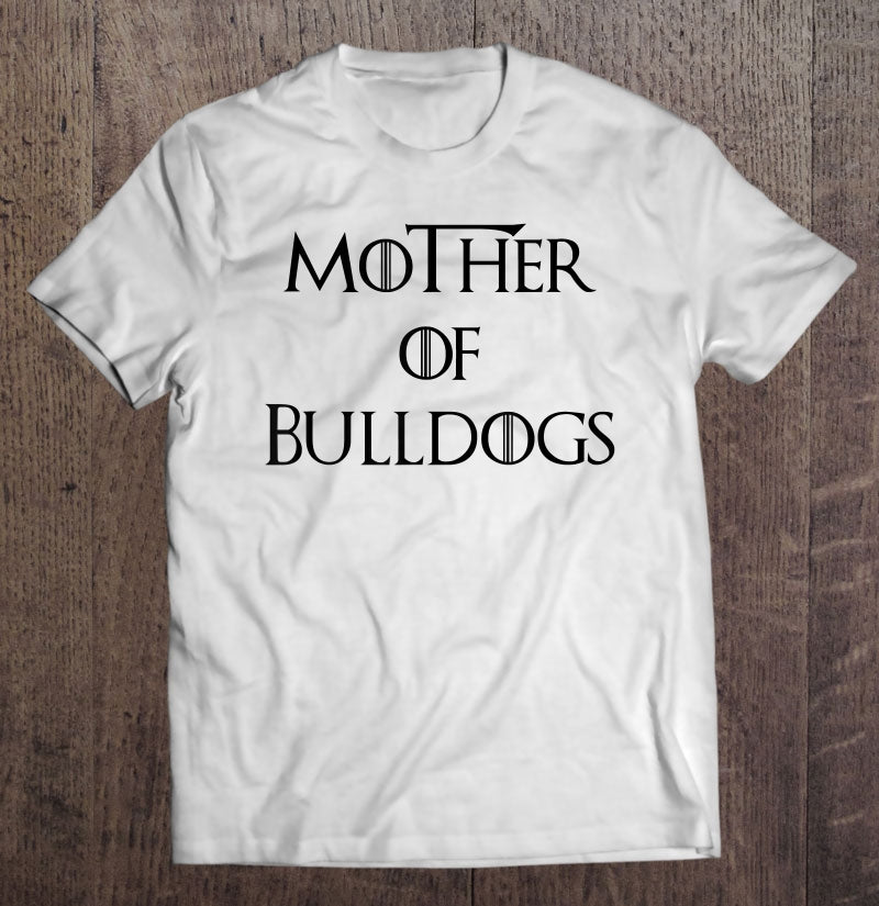 Mother Of Bulldogs Funny English French Bulldog T-Shirt