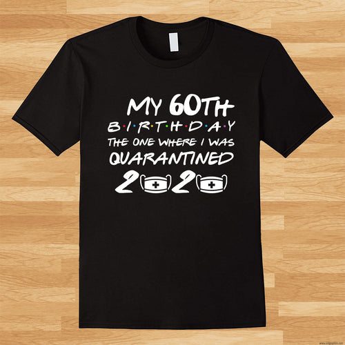 My 60th Birthday 2020 Ruined The One Where I Was Quarantined T-shirt