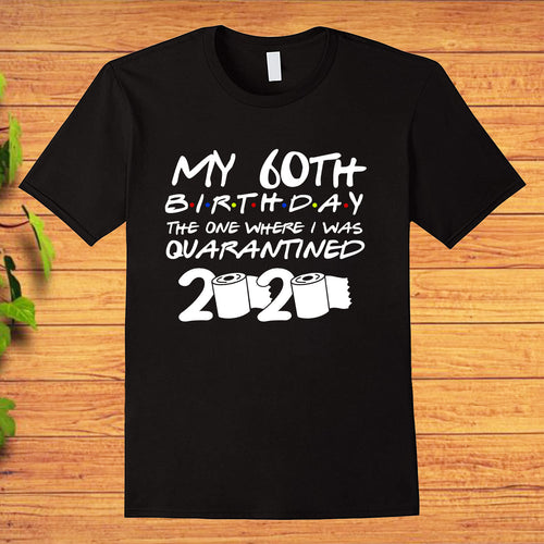 My 60th Birthday the One Where I was Quarantined 2020 Toilet Paper T-shirt