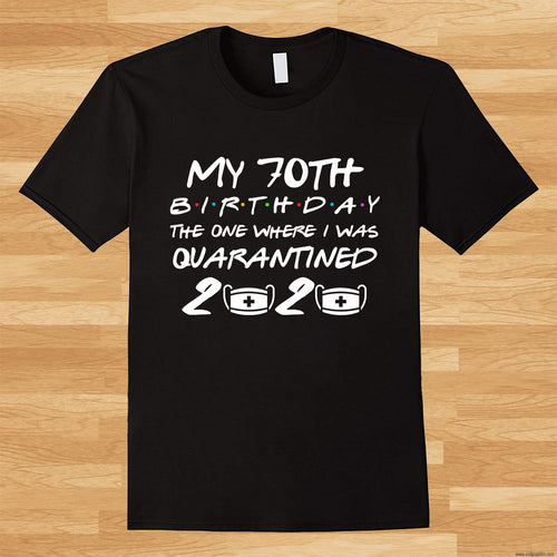 My 70th Birthday 2020 Ruined The One Where I Was Quarantined T-shirt
