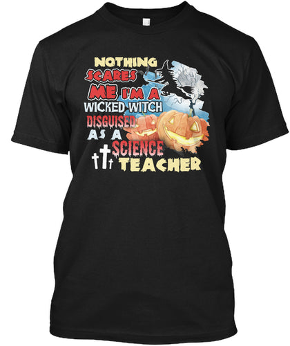 Nothing Scares Im A Wicked Witch Science Teacher T shirt
