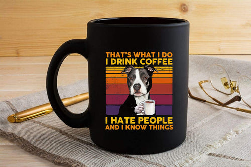 Pitbull That's What I Do I Drink Coffee I Hate People And I Know Things Coffee Mug