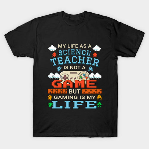 Science Teacher Gamer Art Gaming Design Quote T-Shirt