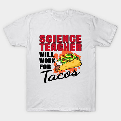 Science Teacher Will Work For Tacos T-Shirt