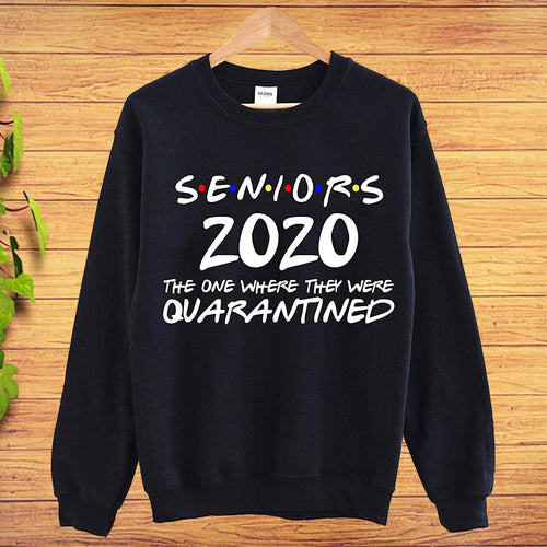 Senior Class of 2020 The One Where They Were Quarantined Sweatshirt