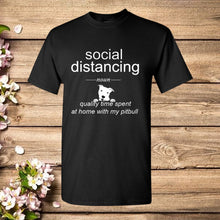 Load image into Gallery viewer, Social Distancing - Quality Time at Home Spent with my Pit Bull Dog T Shirt