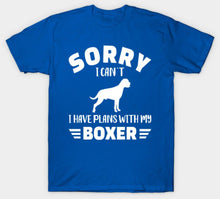 Load image into Gallery viewer, Sorry I can't, I have plans with my Boxer T-Shirt, Dog Lover Gift