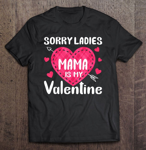 Sorry Ladies Mama Is My Valentine Lover Gifts Funny T-Shirt