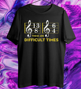 These Are Difficult Times T-shirt Music Lover Gifts