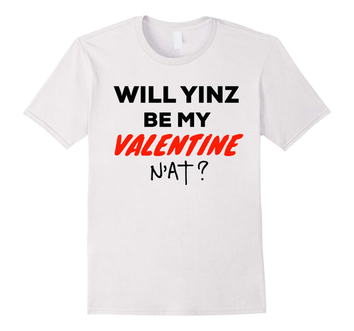 Will Yinz Be My Valentine n'at? T-Shirt Funny Pittsburgh