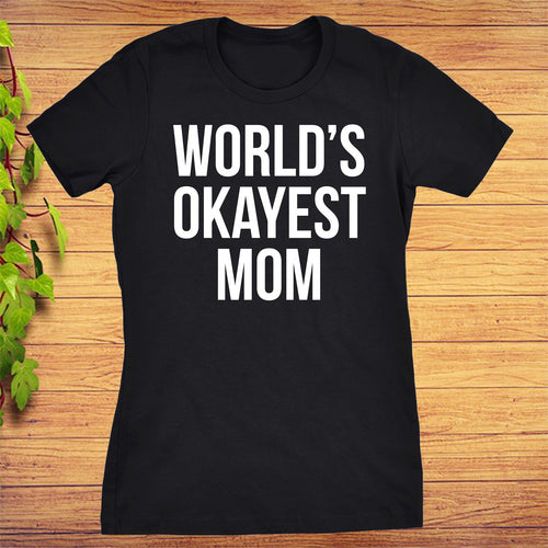 Worlds Okayest Mom T-Shirt Funny Mother Tee Gift for Mommy