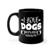 Load image into Gallery viewer, I Love Dogs Hu-man Annoys Me Coffee Mug