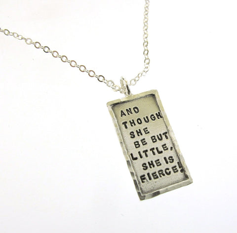 And Though She Be But Little, She Is Fierce   Rectangular Pendant
