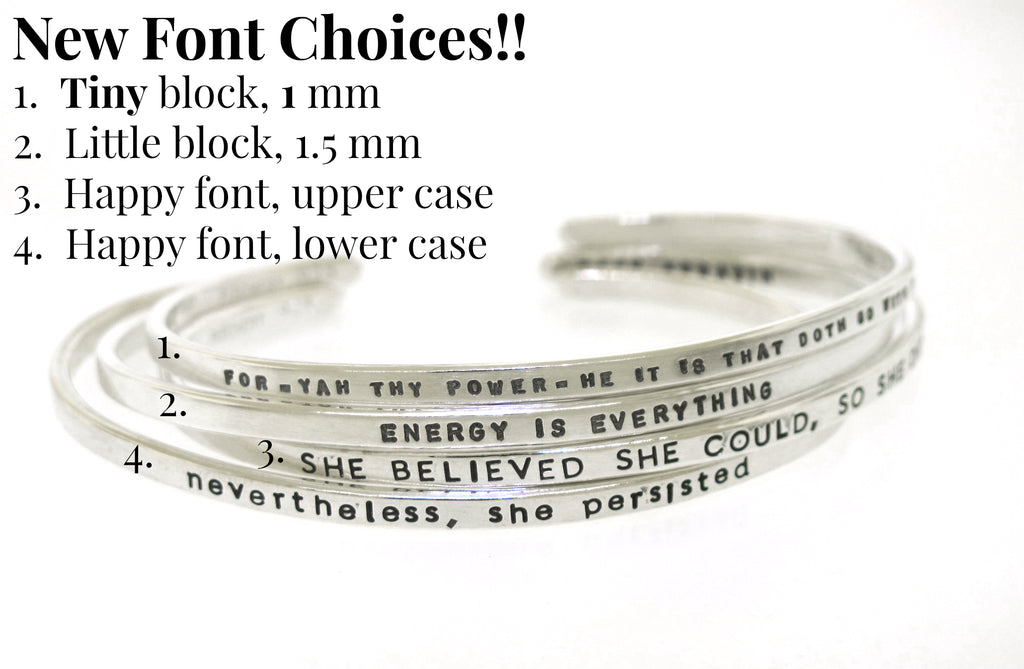 font choices for inspirational messages handstamped on silver cuff bracelets made by kathryn riechert jewelry
