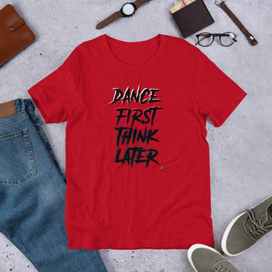 Dance First, Think Later T-Shirt - WorstNights Brand™ - WorstNights