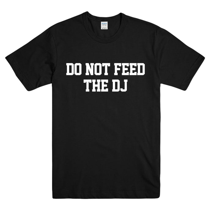 DO NOT FEED THE DJ T-Shirt - WorstNights