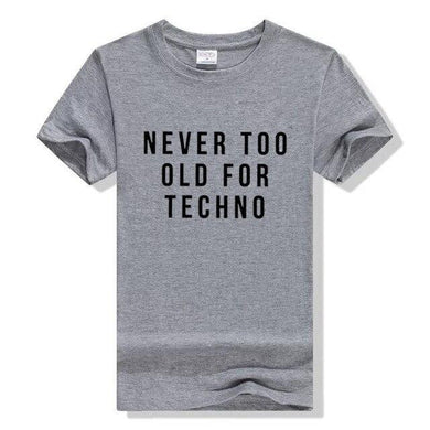 Never Too Old For Techno T-Shirt - WorstNights