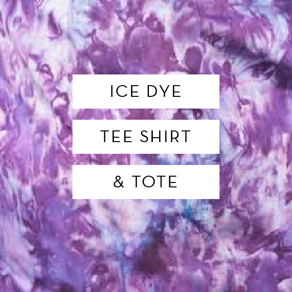 Ice Dye Tee & Tote | Wednesday Oct 2 9am-12pm