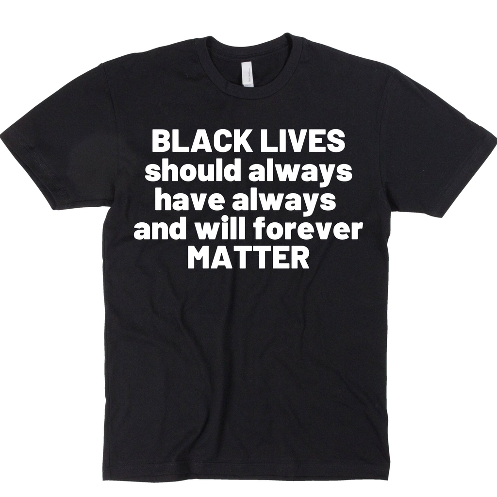 BLM WILL ALWAYS MATTER