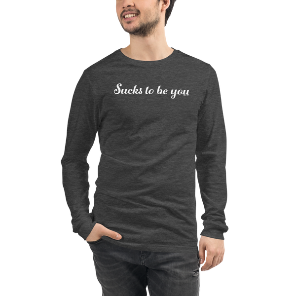 Sucks to be you - Unisex Long Sleeve Tee