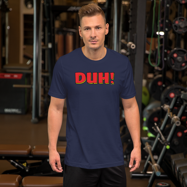 Duh! - Short-Sleeve Unisex T-Shirt
