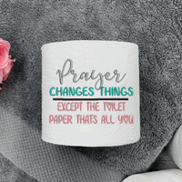 Prayer Changes Thing- Except The Toilet Paper That's All You Embroidery Design