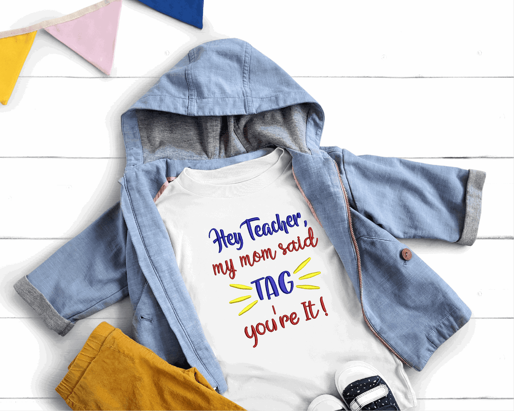 Hey Teacher, My Mom Said Tag You're It! Embroidery Design - Sew What Embroidery Designs