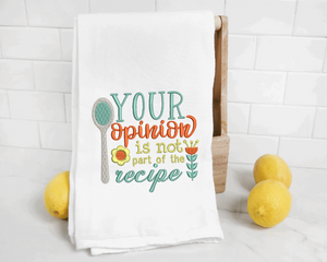 Your Opinion is Not Part of The Recipe Embroidery Design