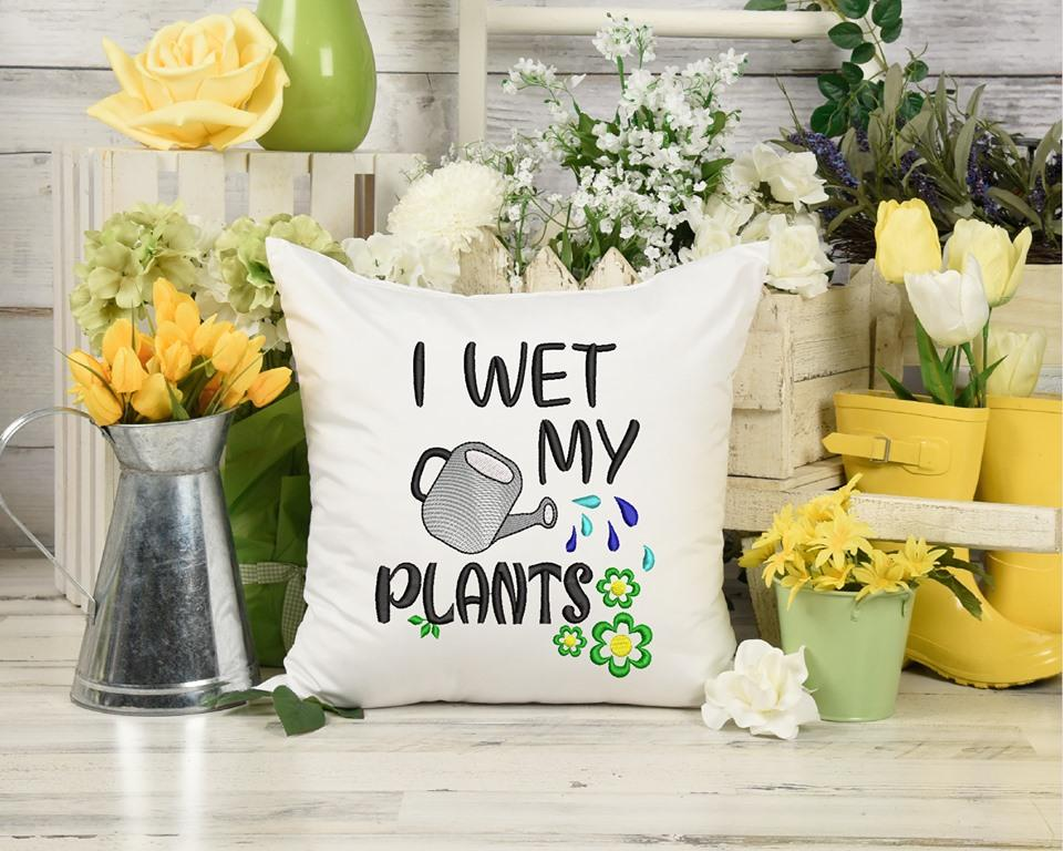 I Wet My Plants Embroidery Design - Sew What Embroidery Designs
