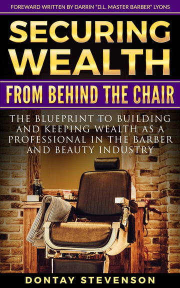 Securing Wealth From Behind The Chair | by Dontay Stevenson | Paperback