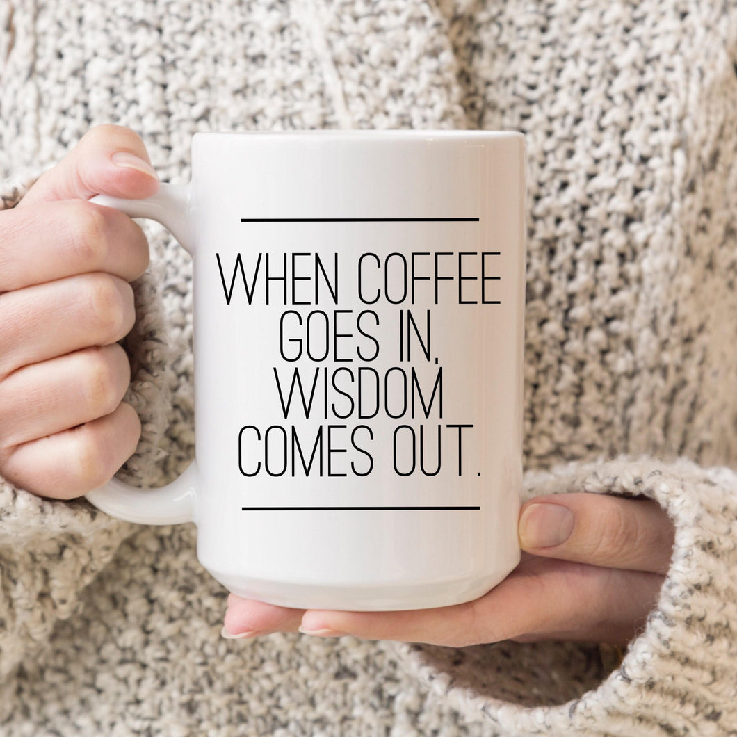 When Coffee Goes in, Wisdom Comes Out