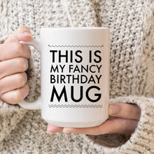 Load image into Gallery viewer, This is my fancy Birthday Mug