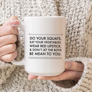 Do Your Squats, Eat Your Vegetables, Wear Red Lipstick, & Don't Let the Boys Be Mean to You.