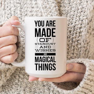 You are made of stardust and wishes and magical things