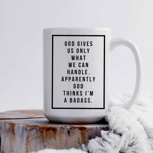God Gives Us Only What We Can Handle Mug