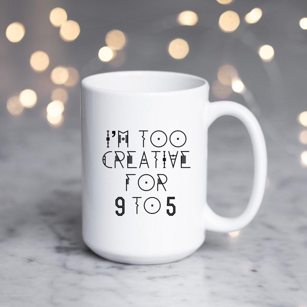 Too Creative for 9 to 5
