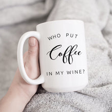 Load image into Gallery viewer, Who Put Coffee in my Wine?