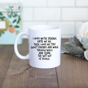I Hope We Stay Ghost Friends Mug