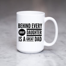 Load image into Gallery viewer, Behind every great daughter is a great Dad