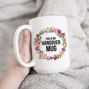 This is my Hangover Mug