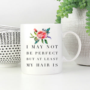 I May Not Be Perfect But at Least my Hair Is