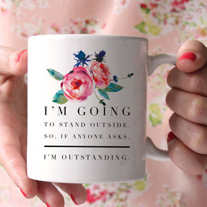 I'm Going to Stand Outside. So, if Anyone Asks, I'm Outstanding.