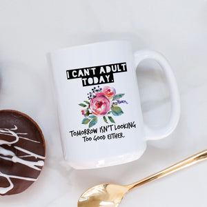 I Can't Adult Today Funny Mug
