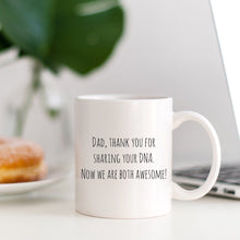 Load image into Gallery viewer, Dad, thank your for sharing your DNA. Now we are both awesome! | Dad Gift Mug