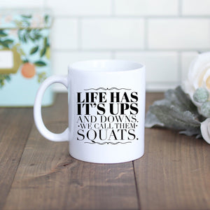 Life Has it's Ups and Downs, We Call Them Squats