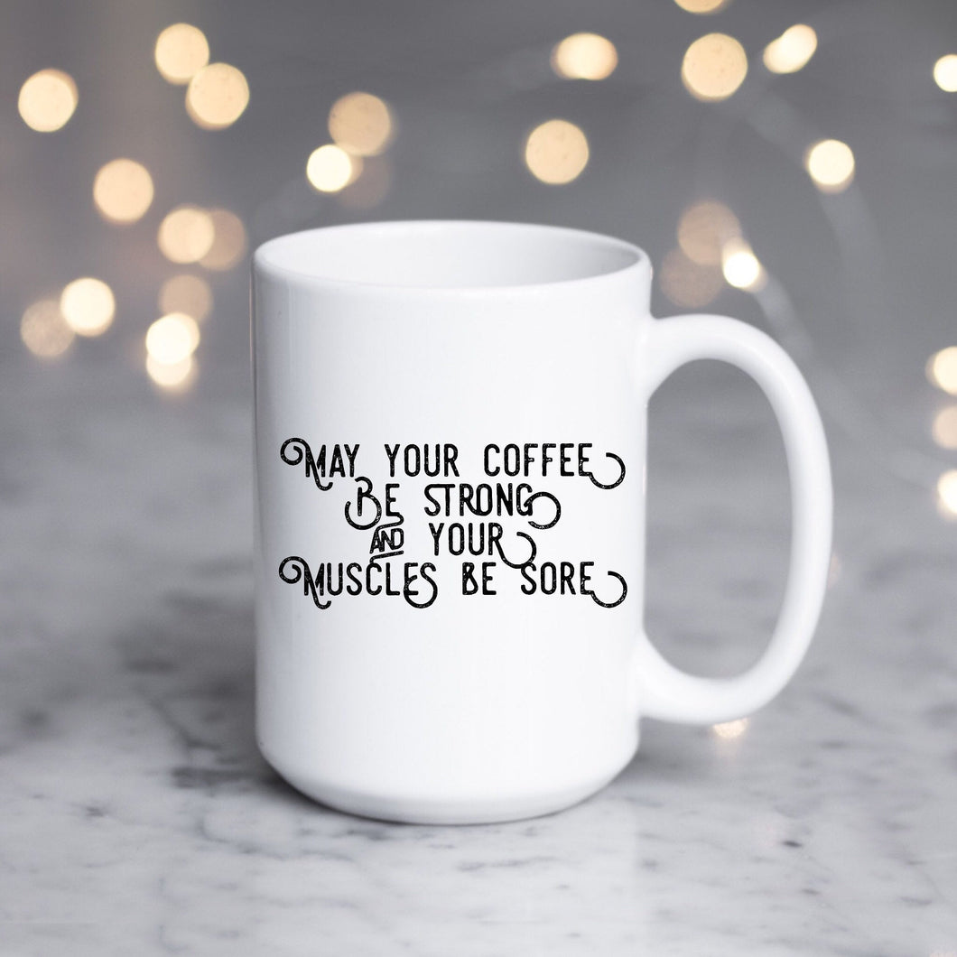 May Your Coffee be Strong and You Muscles be Sore