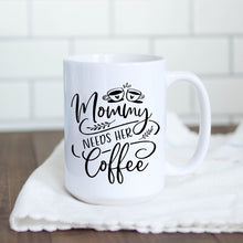 Load image into Gallery viewer, Mommy Needs her Coffee