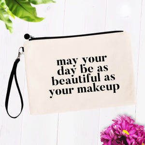 May your Day be as Beautiful as Your Makeup